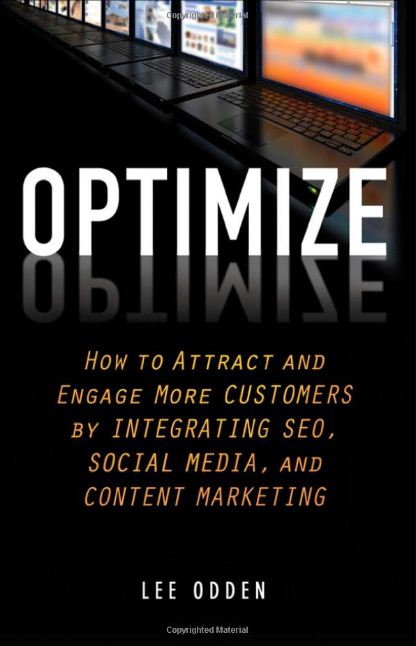 Optimize - How to Attract and Engage More Customers by Integrating SEO, Social Media, and Content Marketing - Lee Odden