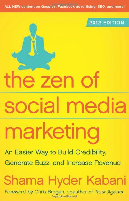 The Zen of Social Media Marketing - An Easier Way to Build Credibility, Generate Buzz, and Increase Revenue 2012 Edition - Shama Kaban
