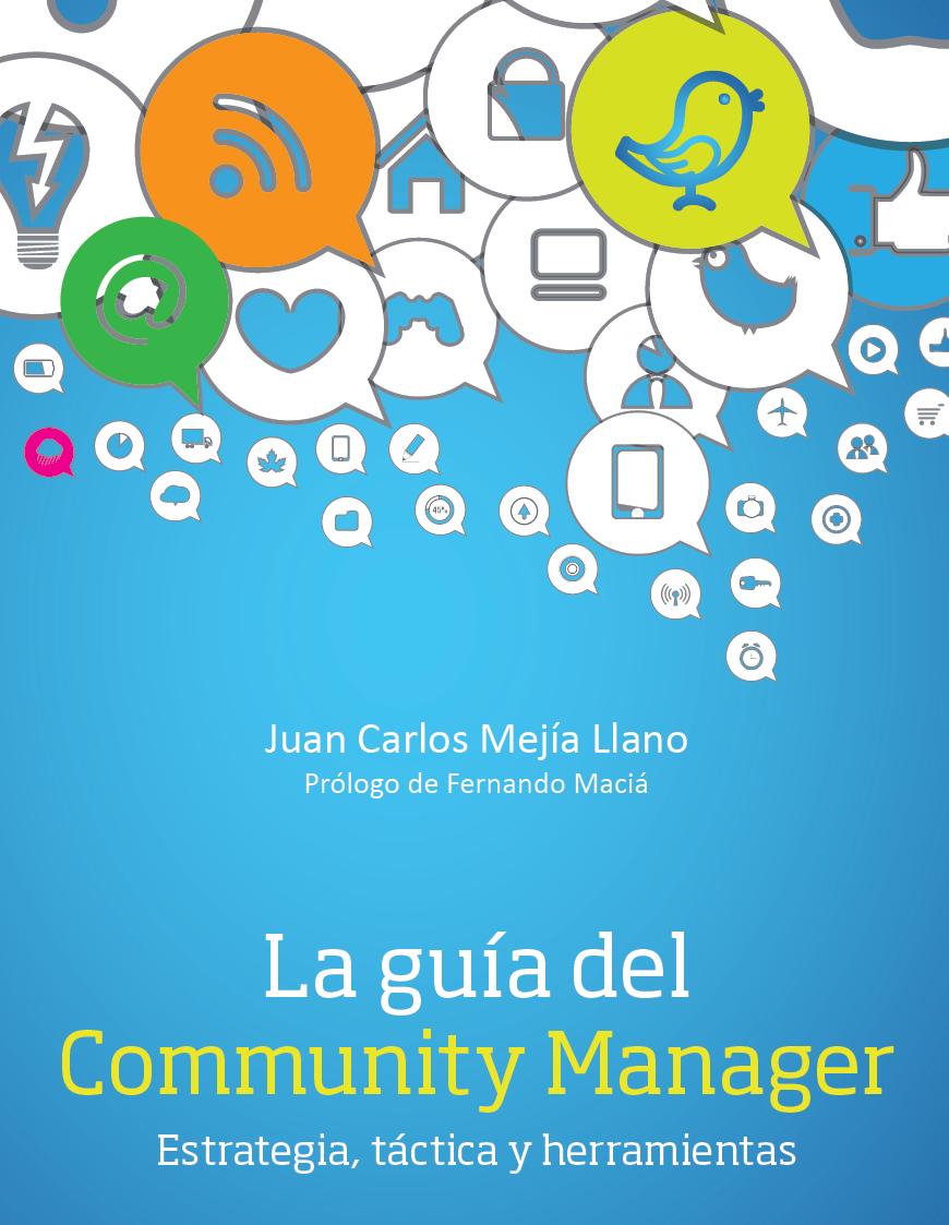Libro La guia del Community Manager - estrategia, tactica y herramientas escrito por Juan Carlos Mejia Llano (JuanCMejiaLlano)