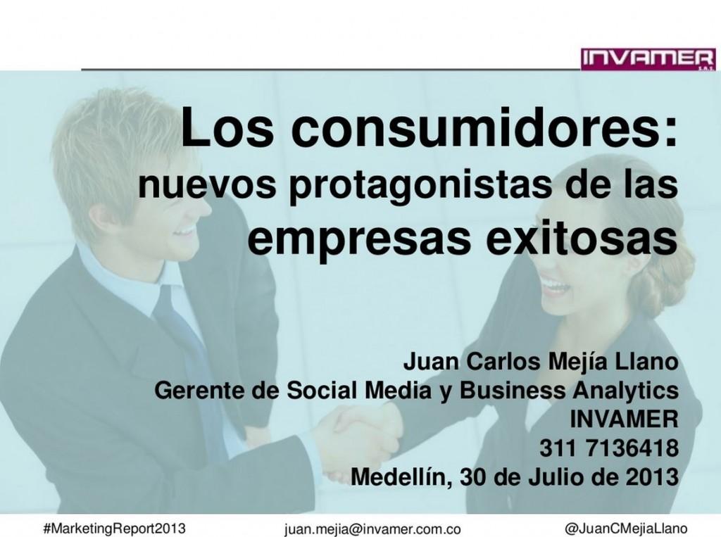 Los consumidores Nuevos protagonistas de las empresas exitosas - Juan Carlos Mejia Llano