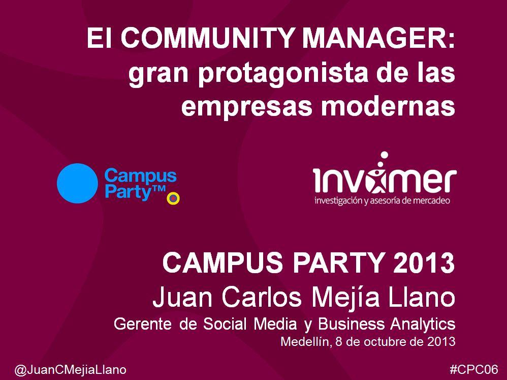 Presentacion El Community Manager - gran protagonista de las empresas modernas - Campus Party 2013 - Juan Carlos Mejia Llano